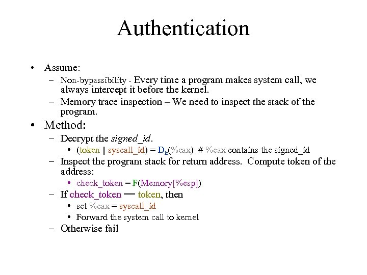 Authentication • Assume: – Non-bypassibility - Every time a program makes system call, we