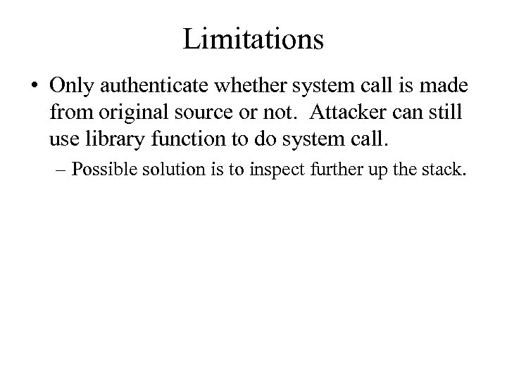 Limitations • Only authenticate whether system call is made from original source or not.