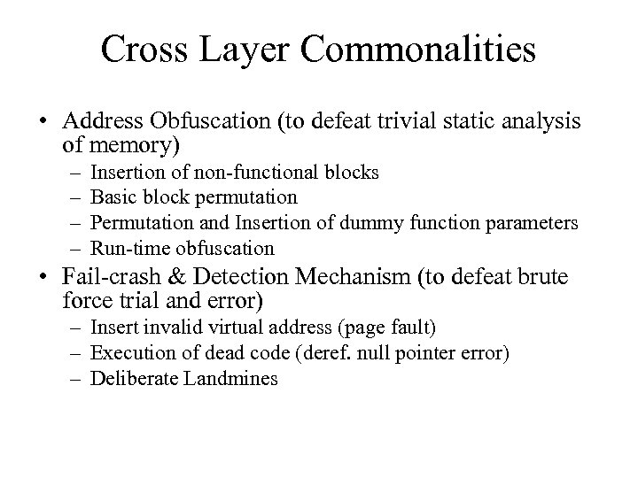 Cross Layer Commonalities • Address Obfuscation (to defeat trivial static analysis of memory) –