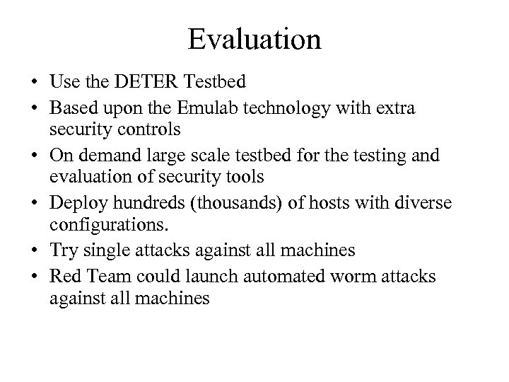 Evaluation • Use the DETER Testbed • Based upon the Emulab technology with extra