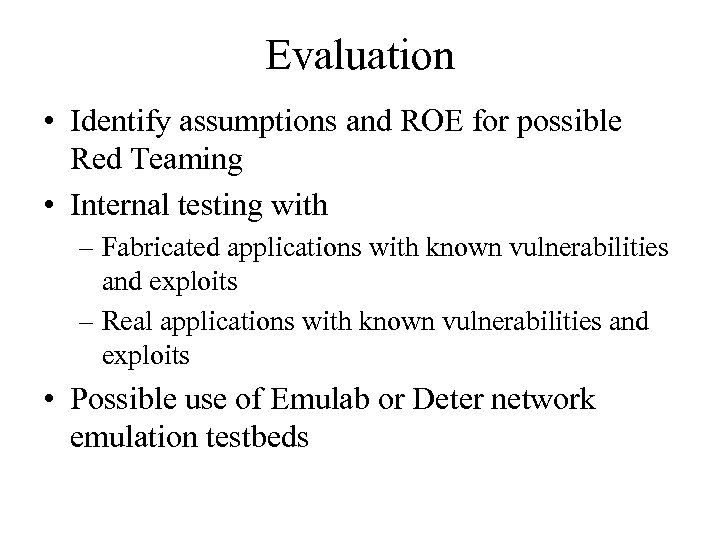 Evaluation • Identify assumptions and ROE for possible Red Teaming • Internal testing with