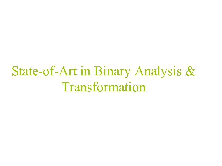 State-of-Art in Binary Analysis & Transformation