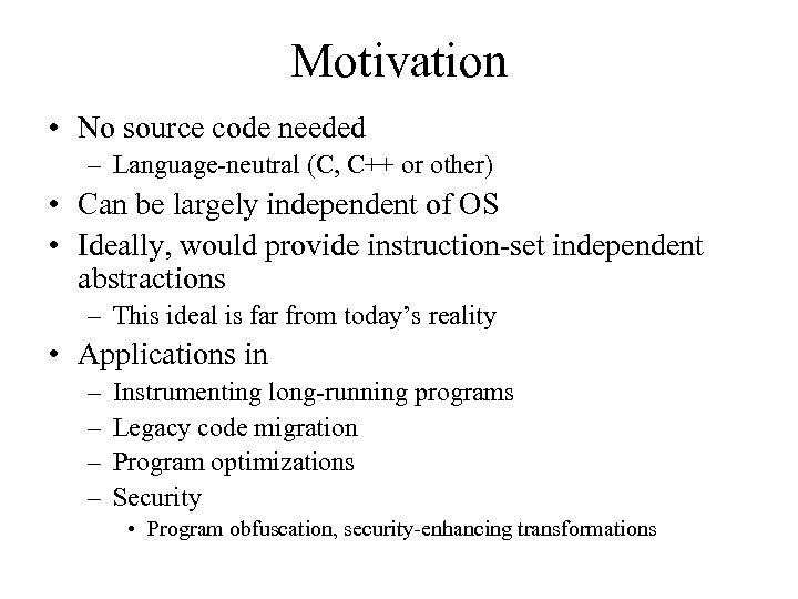 Motivation • No source code needed – Language-neutral (C, C++ or other) • Can
