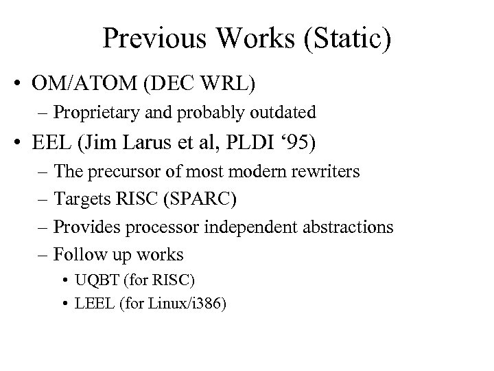 Previous Works (Static) • OM/ATOM (DEC WRL) – Proprietary and probably outdated • EEL
