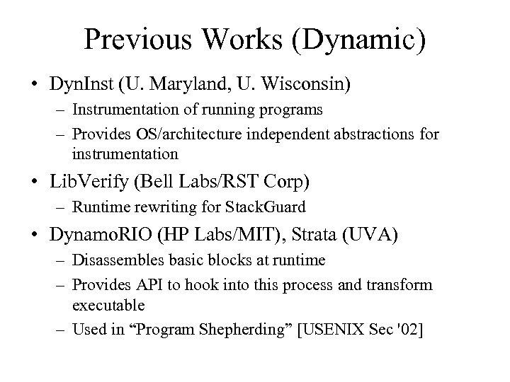 Previous Works (Dynamic) • Dyn. Inst (U. Maryland, U. Wisconsin) – Instrumentation of running