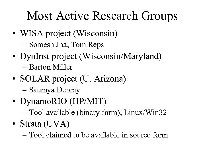 Most Active Research Groups • WISA project (Wisconsin) – Somesh Jha, Tom Reps •