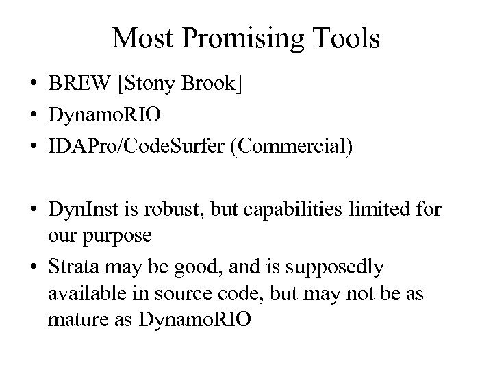 Most Promising Tools • BREW [Stony Brook] • Dynamo. RIO • IDAPro/Code. Surfer (Commercial)