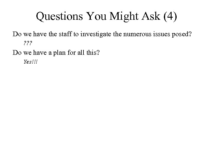 Questions You Might Ask (4) Do we have the staff to investigate the numerous