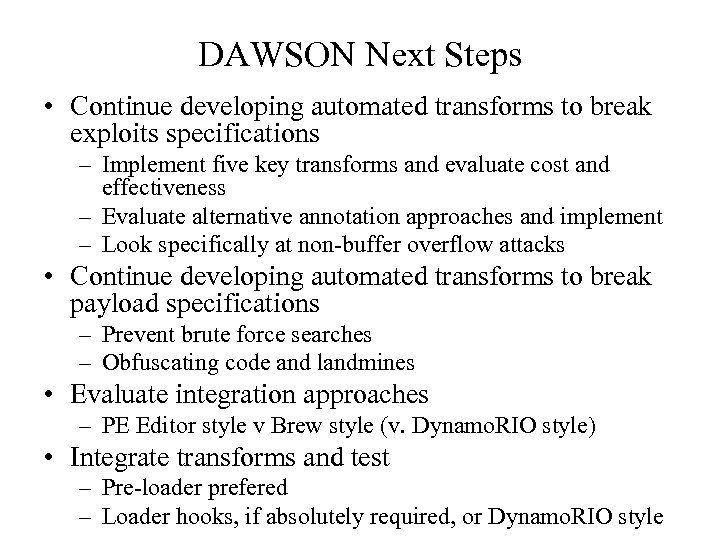 DAWSON Next Steps • Continue developing automated transforms to break exploits specifications – Implement
