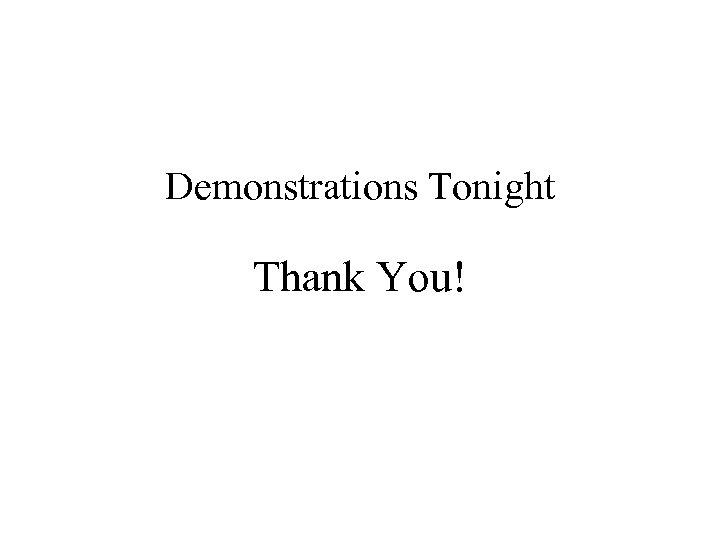 Demonstrations Tonight Thank You!