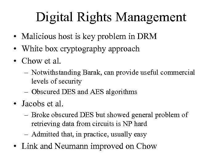 Digital Rights Management • Malicious host is key problem in DRM • White box