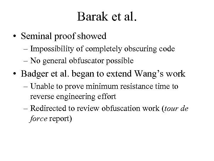 Barak et al. • Seminal proof showed – Impossibility of completely obscuring code –