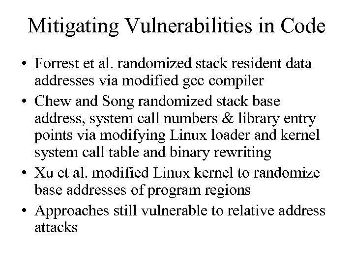 Mitigating Vulnerabilities in Code • Forrest et al. randomized stack resident data addresses via
