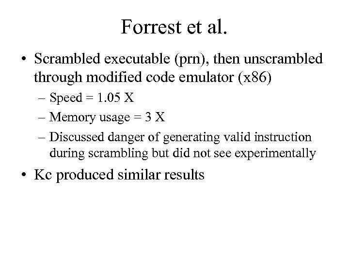 Forrest et al. • Scrambled executable (prn), then unscrambled through modified code emulator (x