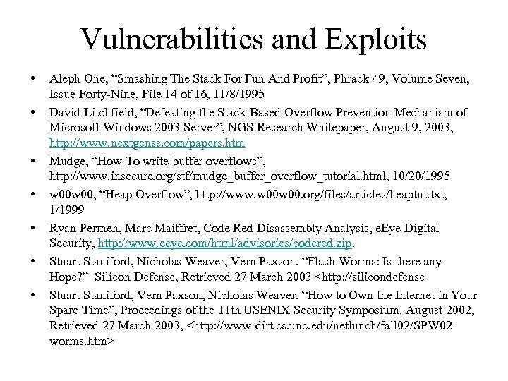 """Vulnerabilities and Exploits • • Aleph One, """"Smashing The Stack For Fun And Profit"""","""
