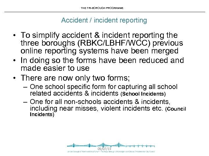 THE TRI-BOROUGH PROGRAMME Accident / incident reporting • To simplify accident & incident reporting
