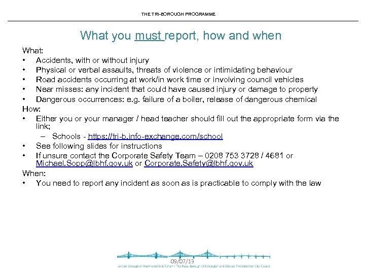 THE TRI-BOROUGH PROGRAMME What you must report, how and when What: • Accidents, with