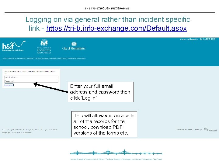 THE TRI-BOROUGH PROGRAMME Logging on via general rather than incident specific link - https:
