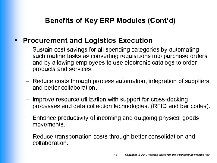Benefits of Key ERP Modules (Cont'd) • Procurement and Logistics Execution – Sustain cost
