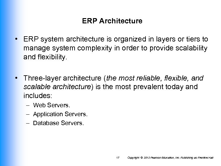 ERP Architecture • ERP system architecture is organized in layers or tiers to manage