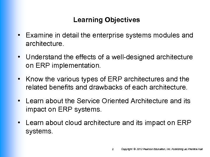 Learning Objectives • Examine in detail the enterprise systems modules and architecture. • Understand