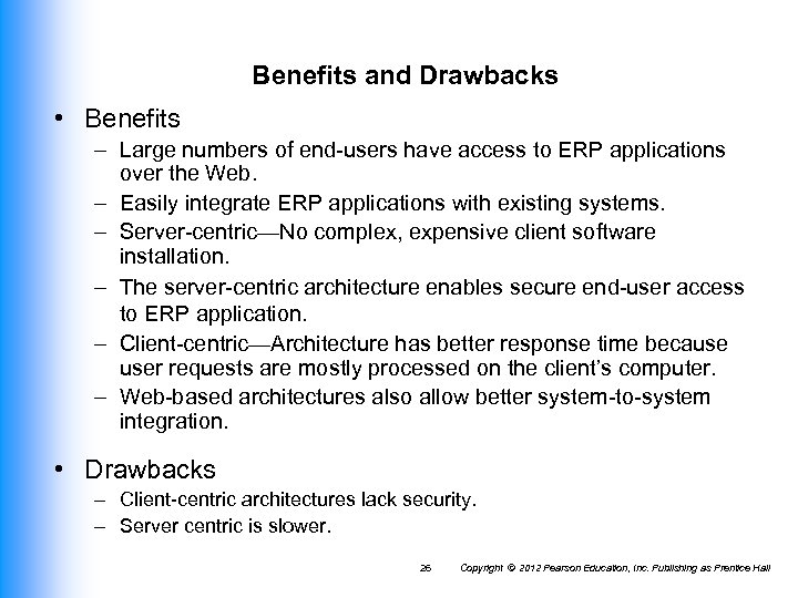 Benefits and Drawbacks • Benefits – Large numbers of end-users have access to ERP