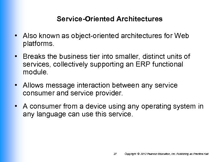 Service-Oriented Architectures • Also known as object-oriented architectures for Web platforms. • Breaks the