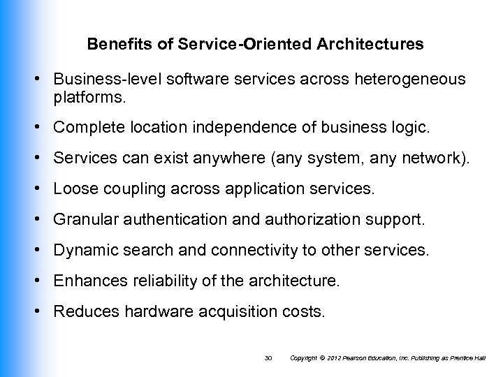 Benefits of Service-Oriented Architectures • Business-level software services across heterogeneous platforms. • Complete location