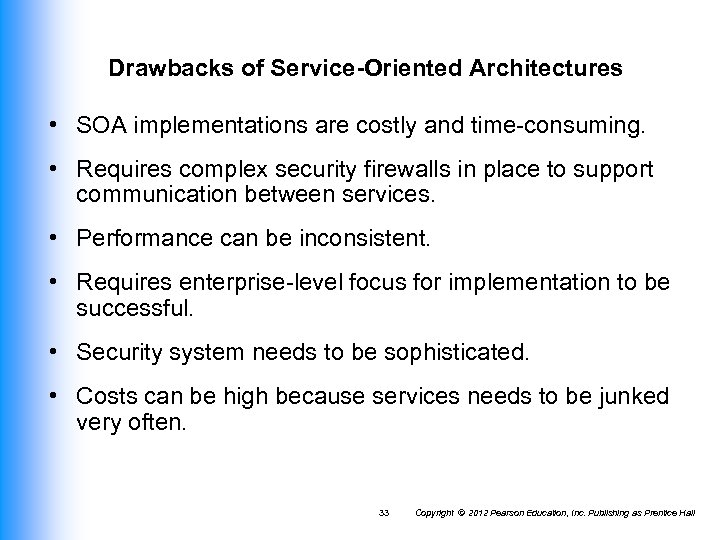Drawbacks of Service-Oriented Architectures • SOA implementations are costly and time-consuming. • Requires complex