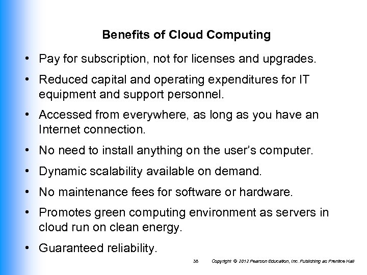 Benefits of Cloud Computing • Pay for subscription, not for licenses and upgrades. •