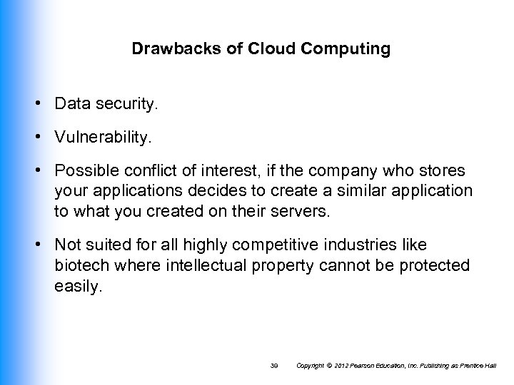 Drawbacks of Cloud Computing • Data security. • Vulnerability. • Possible conflict of interest,