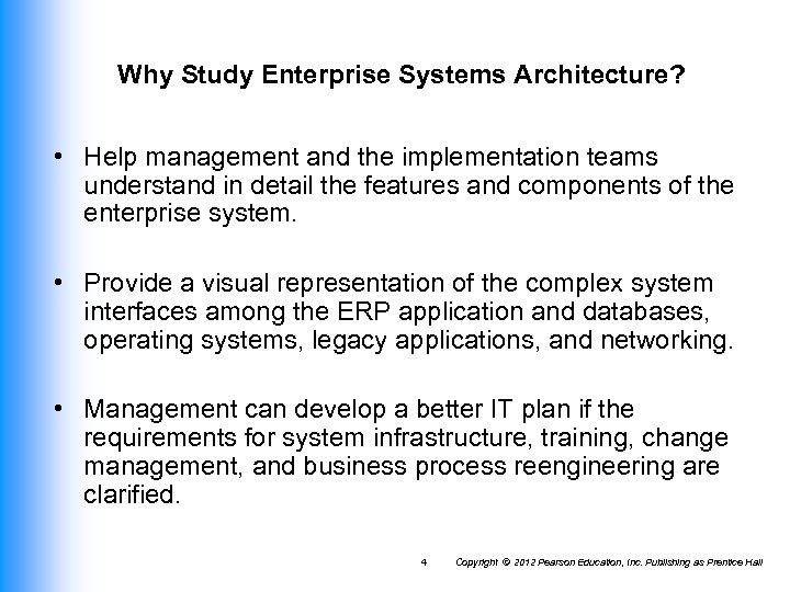 Why Study Enterprise Systems Architecture? • Help management and the implementation teams understand in