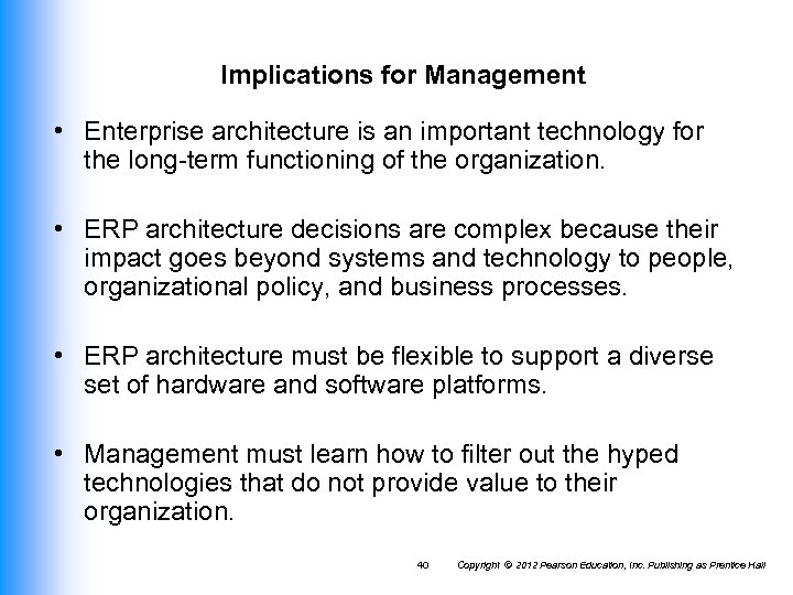 Implications for Management • Enterprise architecture is an important technology for the long-term functioning