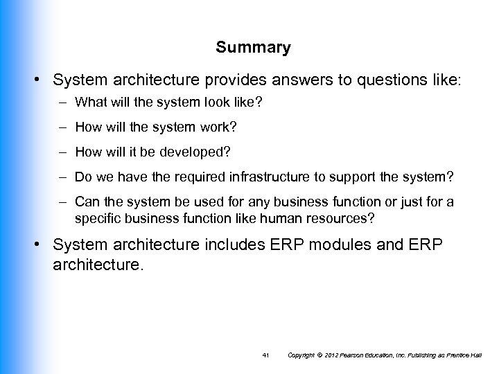Summary • System architecture provides answers to questions like: – What will the system