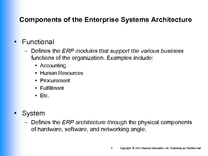 Components of the Enterprise Systems Architecture • Functional – Defines the ERP modules that