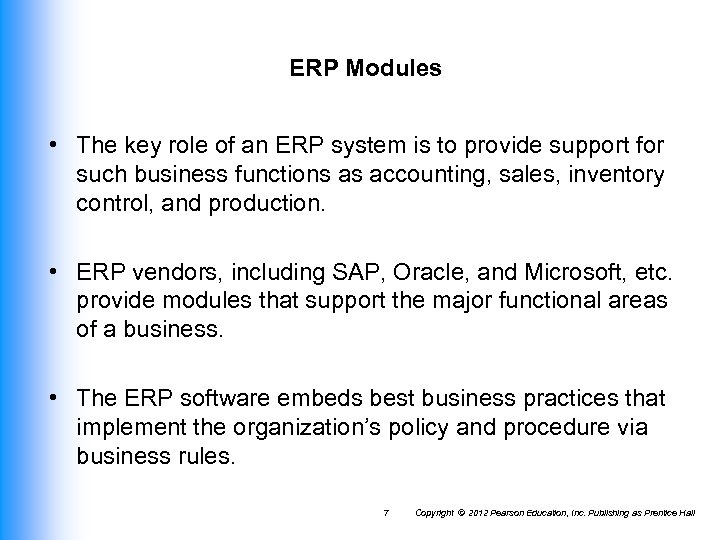 ERP Modules • The key role of an ERP system is to provide support