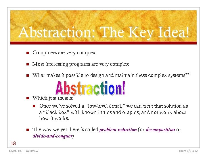 Abstraction: The Key Idea! n Computers are very complex n Most interesting programs are