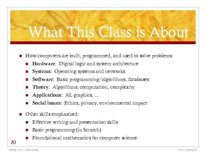 What This Class is About n How computers are built, programmed, and used to
