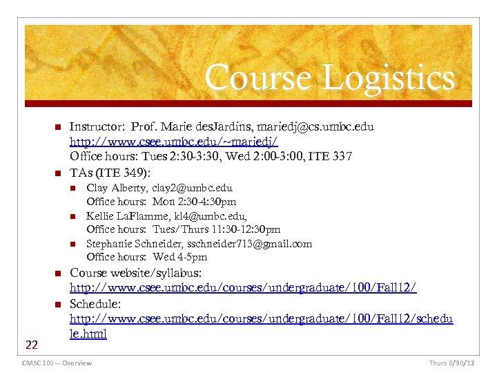 Course Logistics n n Instructor: Prof. Marie des. Jardins, mariedj@cs. umbc. edu http: //www.