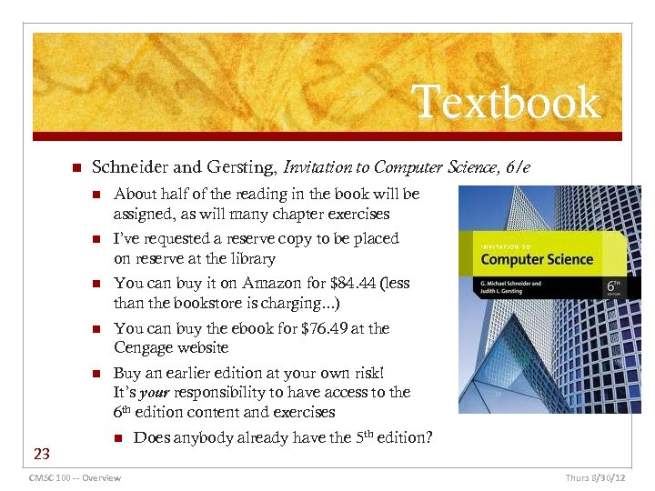 Textbook n Schneider and Gersting, Invitation to Computer Science, 6/e n n I've requested
