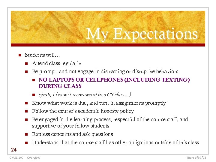 My Expectations n Students will… n Attend class regularly n Be prompt, and not