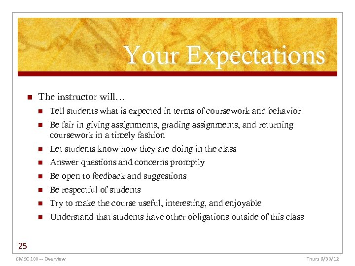 Your Expectations n The instructor will… n Tell students what is expected in terms