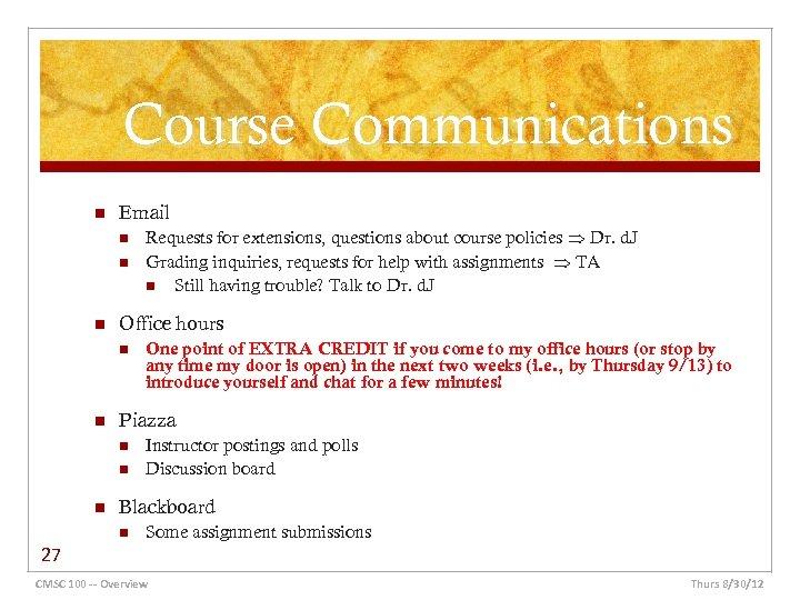 Course Communications n Email n n n Office hours n n n Instructor postings