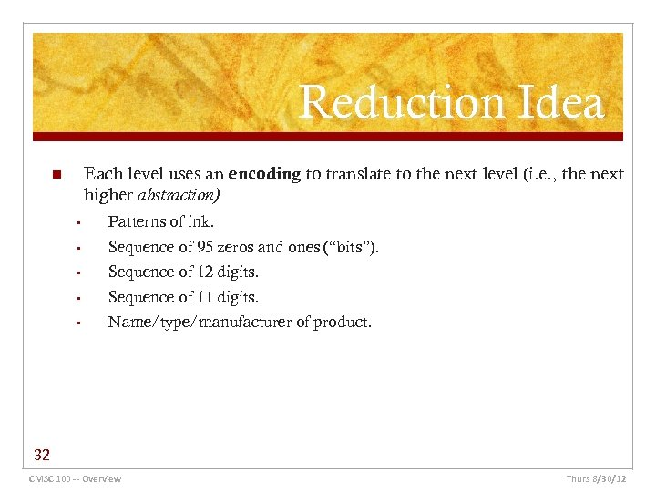 Reduction Idea Each level uses an encoding to translate to the next level (i.