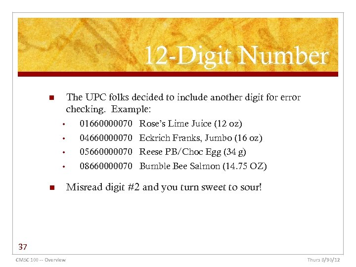 12 -Digit Number The UPC folks decided to include another digit for error checking.