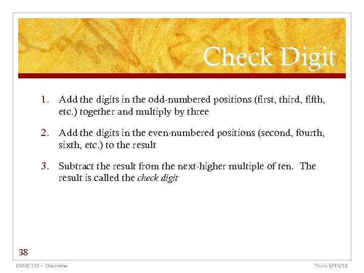 Check Digit 1. Add the digits in the odd-numbered positions (first, third, fifth, etc.