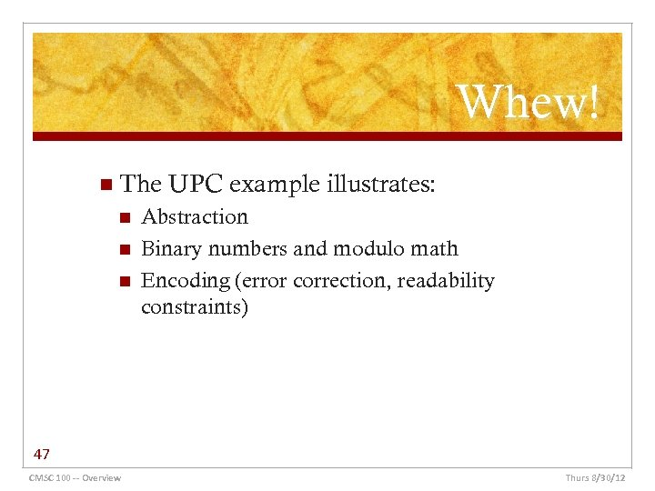Whew! n The n n n UPC example illustrates: Abstraction Binary numbers and modulo