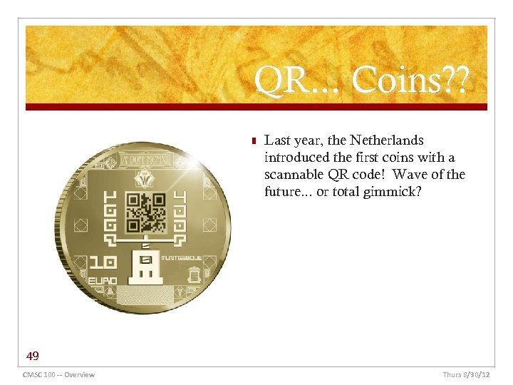 QR. . . Coins? ? n Last year, the Netherlands introduced the first coins