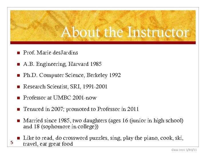 About the Instructor n n A. B. Engineering, Harvard 1985 n Ph. D. Computer