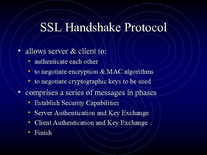SSL Handshake Protocol • allows server & client to: • authenticate each other •